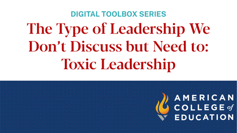 Thumbnail for entry The Type of Leadership We Don't Discuss but Need to: Toxic Leadership