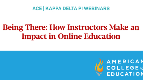 Thumbnail for entry Being There- How Instructors Make an Impact in Online Education