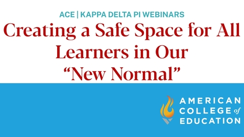 Thumbnail for entry Creating a Safe Space for All Learners in Our 'New Normal'