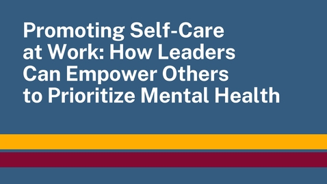 Thumbnail for entry Promoting Self-Care at Work: How Leaders Can Empower Others to Prioritize Mental Health