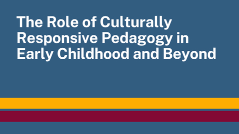 Thumbnail for entry The Role of Culturally Responsive Pedagogy in Early Childhood and Beyond