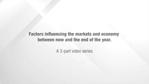 Thumbnail for entry Factors influencing the markets and economy between now and year-end: Part 1