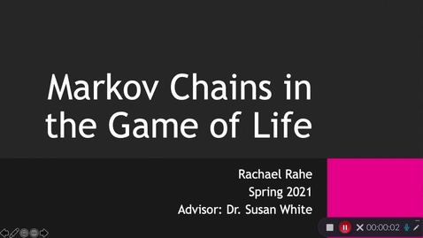 Thumbnail for entry Rachael Rahe - Markov Chains in the Game of Life