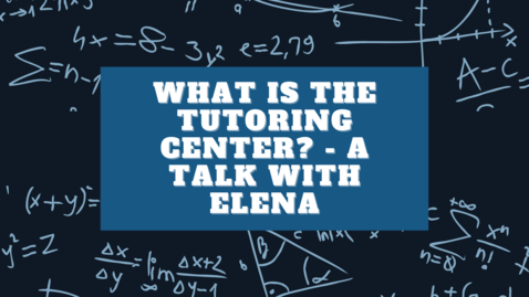 Thumbnail for entry What is the Tutoring Center? - A Talk with Elena