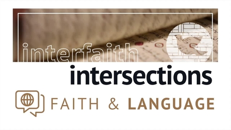 Thumbnail for entry Interfaith Intersections: Language – Panelist Videos