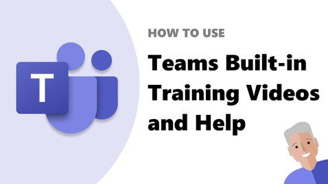 Thumbnail for entry How to use the Microsoft Teams built-in training videos and help content