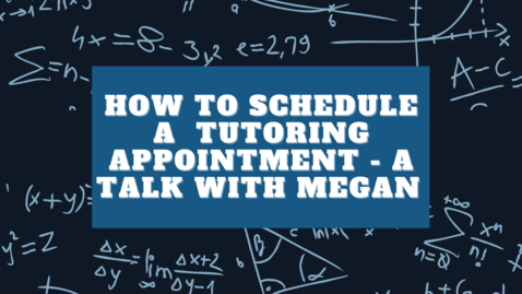 Thumbnail for entry How to Schedule a  Tutoring Appointment - A Talk with Megan