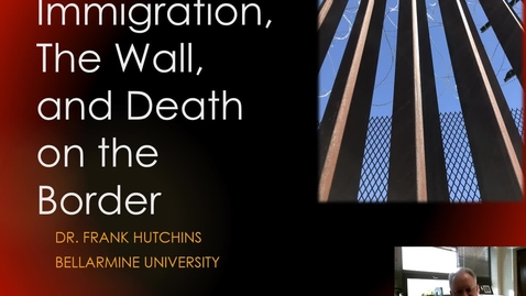 Thumbnail for entry Francis T. Hutchins, Ph.D. - Interrogating the Border: Student Engagement in Immigration Issues