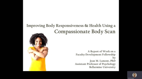 Thumbnail for entry Jean M. Lamont, Ph.D. - Improving Body Responsiveness and Health Using a Compassionate Body Scan: A Report of Work on a Faculty Development Fellowship