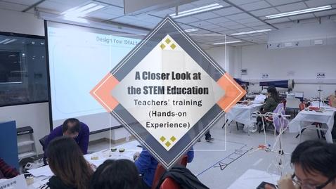 內容項目 A Closer Look at the STEM Education – Teachers' training (Hands-on Experience) (English subtitles available) 的縮圖