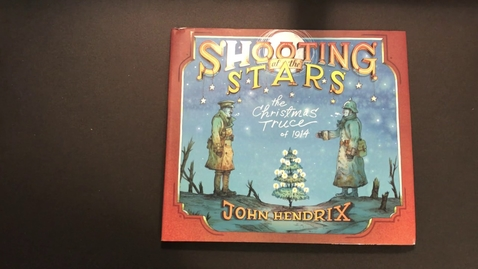 Thumbnail for entry Shooting at the Stars the Christmas Truce of 1914, John Hendrix, read aloud by Story Time with Nana - Quiz