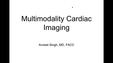 Thumbnail for entry 8/24 Multimodal Cardiac Imaging by Dr. Singh