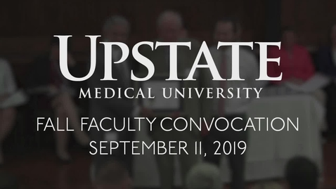 Thumbnail for entry Upstate Medical University-Fall Faculty Convocation-September 11, 2019