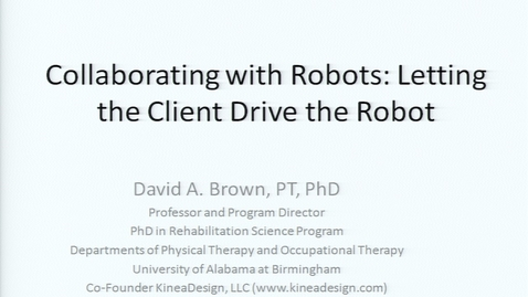 Thumbnail for entry First Annual Fit-IN Conference - 20131011-1430 - Collaborating with Robots: Letting the Client Drive the Robot