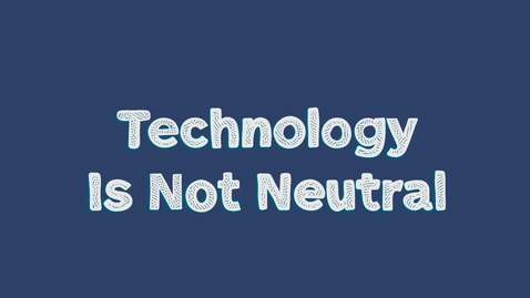 Thumbnail for entry Technology Is Not Neutral