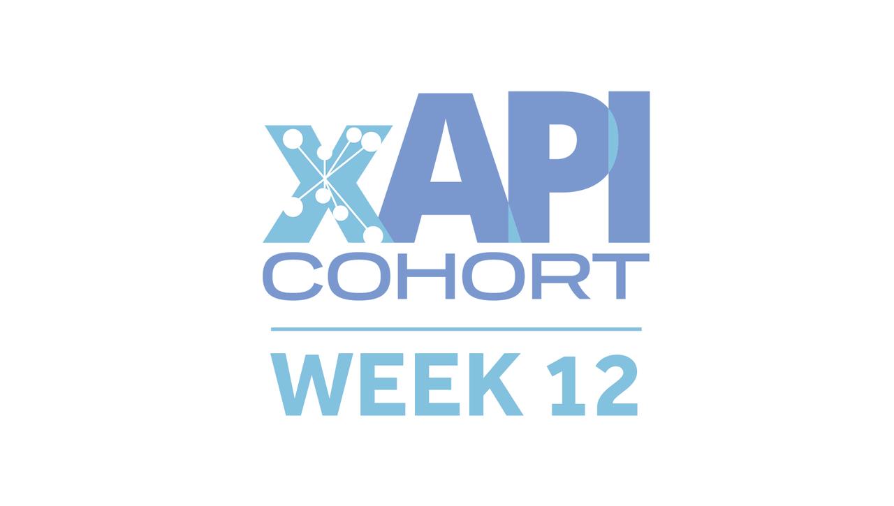 xAPI Cohort Spring 2021 | Week 12: April 22, 2021