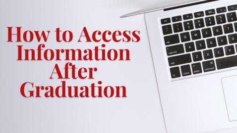 Thumbnail for entry How to Access Information After Graduation