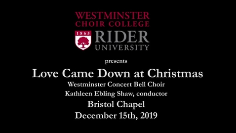 Thumbnail for entry 2019-12-15 Westminster Concert Bell Choir - Love Came Down at Christmas