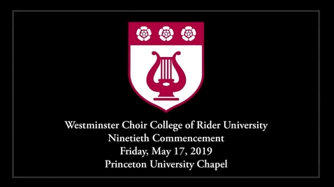 Thumbnail for entry 2019 Westminster Choir College of Rider University Commencement