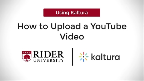 Thumbnail for entry How to Upload a YouTube Video into Kaltura