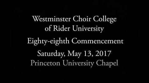 Thumbnail for entry 2017 Westminster Choir College of Rider University Commencement