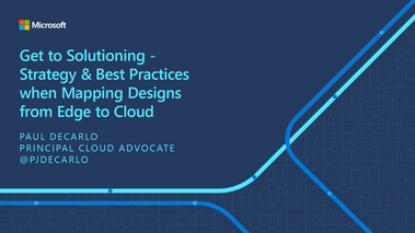 Get to Solutioning: Strategy and Best Practices When Mapping Designs from Edge to Cloud [S31060]