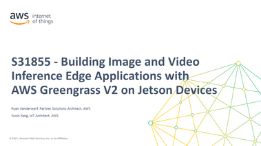 Building Image and Video Inference Edge Applications with AWS Greengrass V2 on Jetson Devices [S31855]
