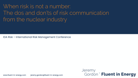 Thumbnail for entry 7th Risk Management Conf -  When risk is not a number – the do's and don'ts of risk communication from the nuclear industry