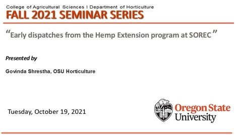 """Thumbnail for entry Fall 2021 Horticulture Seminar Series, Oct. 12, Govinda Shrestha, OSU Horticulture, """"Hemp Extension Program Early Dispatches at SOREC"""""""""""