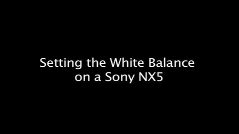 Thumbnail for entry Setting the White Balance on a Sony NX5