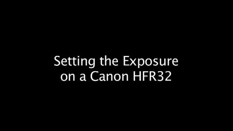 Thumbnail for entry Setting the Exposure on a Canon HFR32 Video Camera