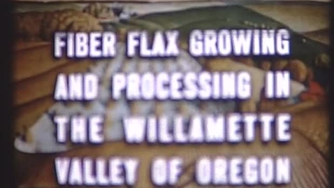 """Thumbnail for entry """"Fiber Flax Growing and Processing in the Willamette Valley of Oregon,"""" ca. 1947"""