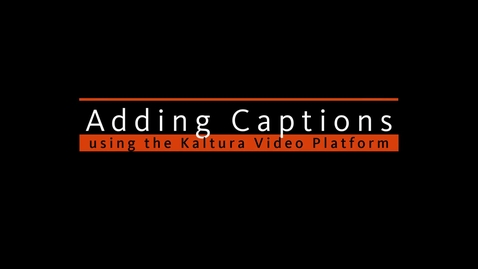 Thumbnail for entry Adding Captions using the Kaltura Video Platform