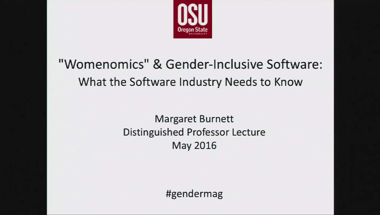 "2016 Distinguished Professor Lecture - Margaret Burnett - ""Womenomics"" and Gender-Inclusive Software: What Software Practitioners (May 24, 2016)"