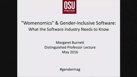 "Thumbnail for entry 2016 Distinguished Professor Lecture - Margaret Burnett - ""Womenomics"" and Gender-Inclusive Software: What Software Practitioners (May 24, 2016)"