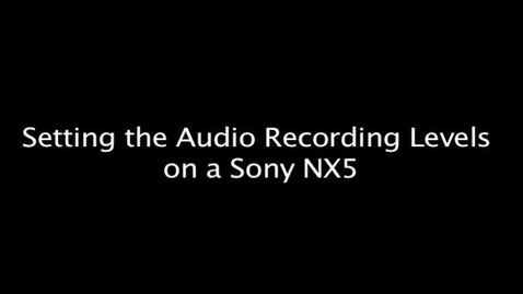 Setting the Audio Recording Levels on a Sony NX5