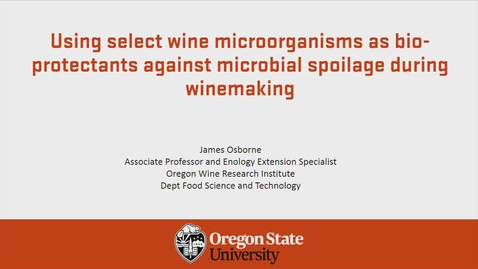 Thumbnail for entry Using select wine microorganisms as bio-protectants against microbial spoilage during winemaking - Dr. James Osborne