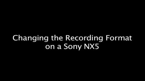 Changing the Recording Format on a Sony NX5