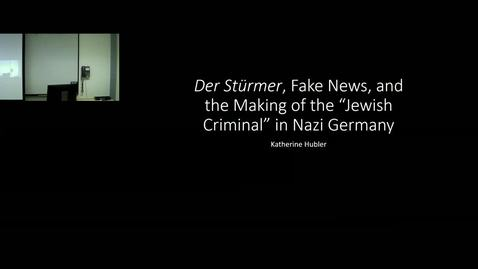 "Thumbnail for entry ""Der Stürmer, Fake News, and the Making of the 'Jewish Criminal' in Nazi Germany"" by Katherine Hubler"