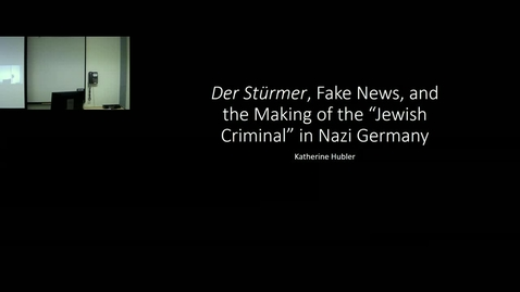 """Thumbnail for entry """"Der Stürmer, Fake News, and the Making of the 'Jewish Criminal' in Nazi Germany"""" by Katherine Hubler"""