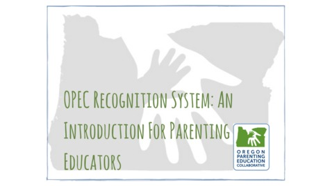 OPEC Webinar: OPEC Recognition System - An Introduction for Parenting Educators [November 15, 2017]