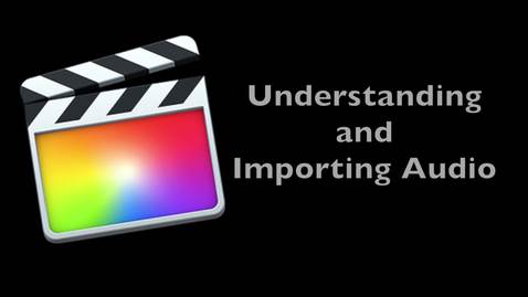 Final Cut Pro X 10.1 -- Understanding and Importing Audio