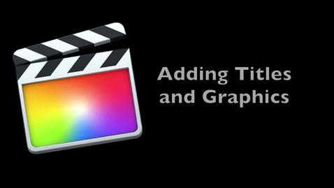 Thumbnail for entry Final Cut Pro X 10.1 -- Adding Titles and Graphics