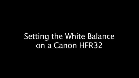 Thumbnail for entry Setting the White Balance on a Canon HFR32 Video Camera
