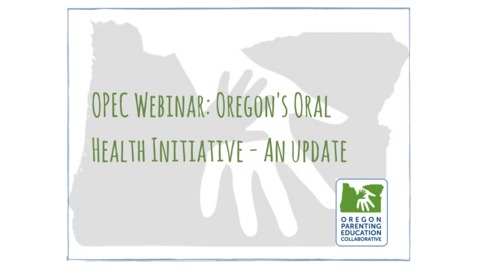 OPEC Webinar: Oregon's Oral Health Initiative - An Update [July 17, 2018]