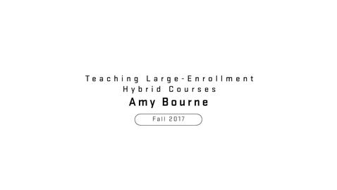 Amy Bourne | Teaching Large-Enrollment Hybrid Courses | Fall Hybrid Seminar 2017