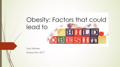 Thumbnail for entry Childhood Obesity NUTR312- Traci Winters