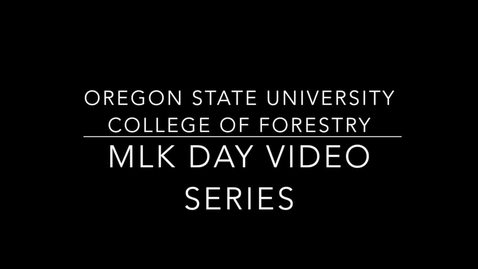 Thumbnail for entry 2016 OSU College of Forestry MLK Day Video: Diversity and Forestry