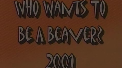 """Who Wants to be a Beaver?"" [KBVR-TV game show] 2001"