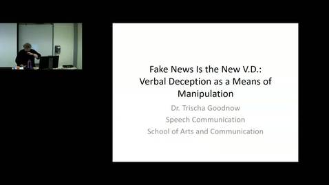 Thumbnail for entry Fake News is the New V.D.:  Verbal Deception as a Means of Manipulation by Trischa Goodnow